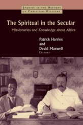The Spiritual in the Secular: Missionaries and Knowledge about Africa - eBook