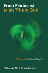 From Pentecost to the Triune God: A Pentecostal Trinitarian Theology - eBook