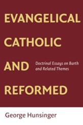 Evangelical, Catholic, and Reformed: Essays on Barth and Other Themes - eBook