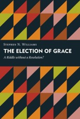 The Election of Grace: A Riddle without a Resolution? - eBook