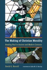 The Making of Christian Morality: Reading Paul in Ancient and Modern Contexts - eBook