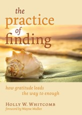 The Practice of Finding: How Gratitude Leads the Way to Enough - eBook
