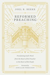Reformed Preaching: Proclaiming God's Word from the Heart of the Preacher to the Heart of His People - eBook