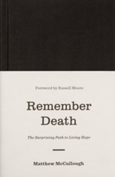 Remember Death: The Surprising Path to Living Hope - eBook