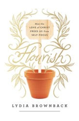 Flourish: How the Love of Christ Frees Us from Self-Focus - eBook