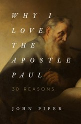 Why I Love the Apostle Paul: 30 Reasons - eBook