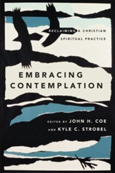 Embracing Contemplation: Reclaiming a Christian Spiritual Practice - eBook