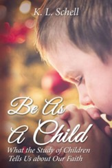 Be As A Child: What the Study of Children Tells Us about Our Faith - eBook