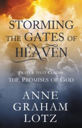 Storming the Gates of Heaven: Prayer that Claims the Promises of God - eBook