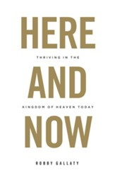 Here and Now: Thriving in the Kingdom of Heaven Today - eBook