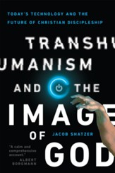 Transhumanism and the Image of God: Today's Technology and the Future of Christian Discipleship - eBook