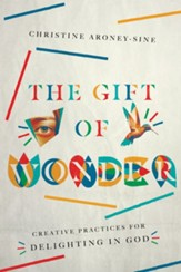 The Gift of Wonder: Creative Practices for Delighting in God - eBook