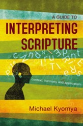 A Guide to Interpreting Scripture: Context, Harmony, and Application - eBook