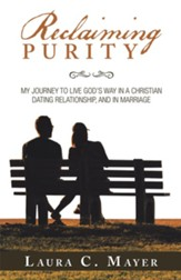 Reclaiming Purity: My Journey to  Live God's Way in a Christian Dating Relationship, and in Marriage - eBook