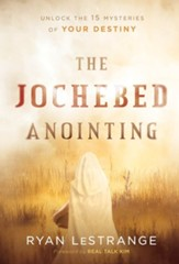 The Jochebed Anointing: Unlock the 15 Mysteries of Your Destiny - eBook