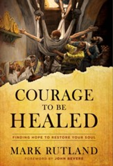 Courage to Be Healed: Finding Hope to Restore Your Soul - eBook