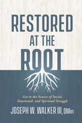 Restored at the Root: Get to the Source of Social, Emotional, and Spiritual Struggle - eBook