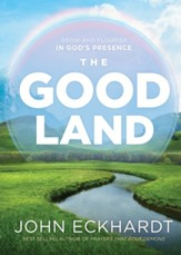 The Good Land: Grow and Flourish in God's Presence - eBook