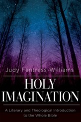 Holy Imagination: A Literary and Theological Introduction to the Whole Bible - eBook