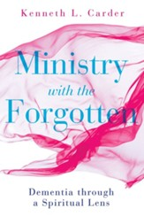Ministry with the Forgotten: Dementia through a Spiritual Lens - eBook