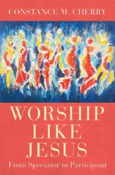 Worship Like Jesus: A Guide for Every Follower - eBook