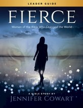 Fierce - Women's Bible Study Leader Guide: Women of the Bible Who Changed the World - eBook