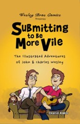 Submitting to Be More Vile: The Illustrated Adventures of John & Charles Wesley - eBook