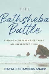 The Bathsheba Battle - eBook [ePub]: Finding Hope When Life Takes an Unexpected Turn - eBook
