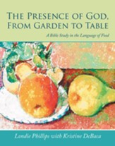 The Presence of God, from Garden to Table: A Bible Study in the Language of Food - eBook