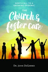 The Church & Foster Care: God's Call to a Growing Epidemic - eBook