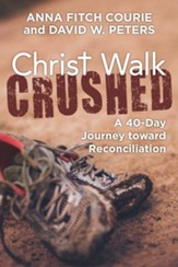 Christ Walk Crushed: A 40-Day Journey toward Reconciliation - eBook