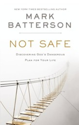 Not Safe: Discovering God's Dangerous Plan for Your Life - eBook