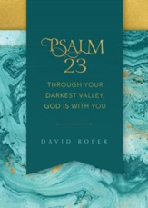 Psalm 23: Through Your Darkest Valley, God Is with You - eBook