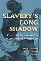Slavery's Long Shadow: Race and Reconciliation in American Christianity - eBook
