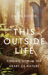 This Outside Life: Finding God in the Heart of Nature - eBook
