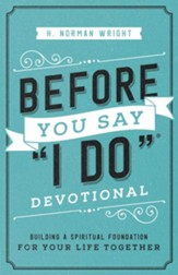 Before You Say I Do Devotional: Building a Spiritual Foundation for Your Life Together - eBook