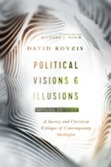 Political Visions & Illusions: A Survey & Christian Critique of Contemporary Ideologies - eBook