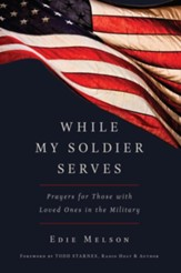 While My Soldier Serves: Prayers for Those With Loved Ones in the Military / Digital original - eBook