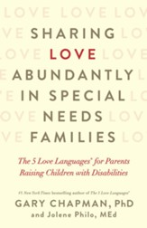 Sharing Love Abundantly in Special Needs Families: The 5 Love Languages for Parents Raising Children with Disabilities - eBook