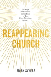Reappearing Church: The Hope for Renewal in the Rise of Our Post-Christian Culture - eBook