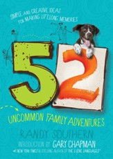 52 Uncommon Family Adventures: Simple and Creative Ideas for Making Lifelong Memories - eBook