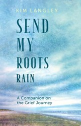 Send My Roots Rain: A Companion on the Grief Journey - eBook