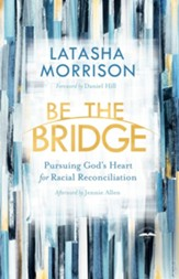 Be the Bridge: Pursuing God's Heart for Racial Reconciliation - eBook