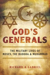 God's Generals: The Military Lives of Moses, the Buddha, and Muhammad - eBook