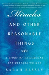 Miracles and Other Reasonable Things: A Story of Unlearning and Relearning God - eBook
