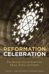 Reformation Celebration: The Significance of Scripture, Grace, Faith, and Christ - eBook