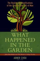 What Happened in the Garden: The Reality and Ramifications of the Creation and Fall of Man - eBook