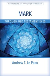 Mark Through Old Testament Eyes: A Background and Application Commentary - eBook