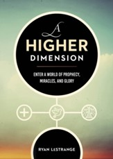 A Higher Dimension: Enter a World of Prophecy, Miracles, and Glory - eBook