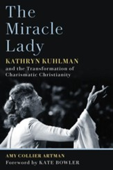 The Miracle Lady: Kathryn Kuhlman and the Transformation of Charismatic Christianity - eBook
